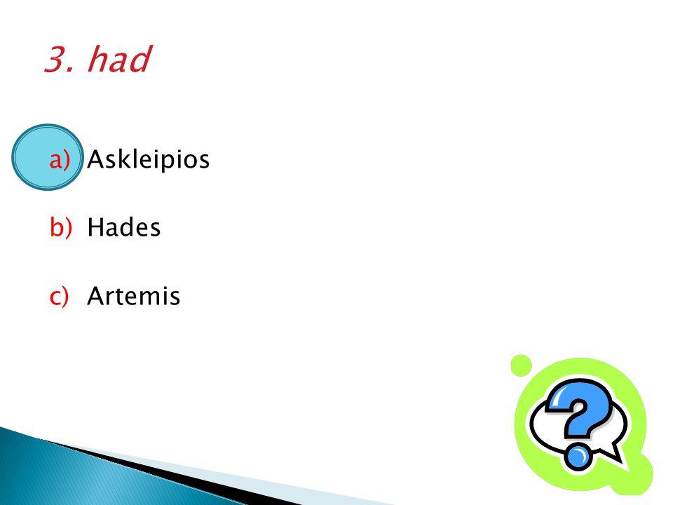 a)Askleipios b)Hades c)Artemis