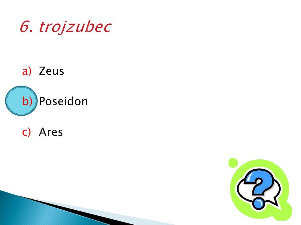 a)Zeus b)Poseidon c)Ares