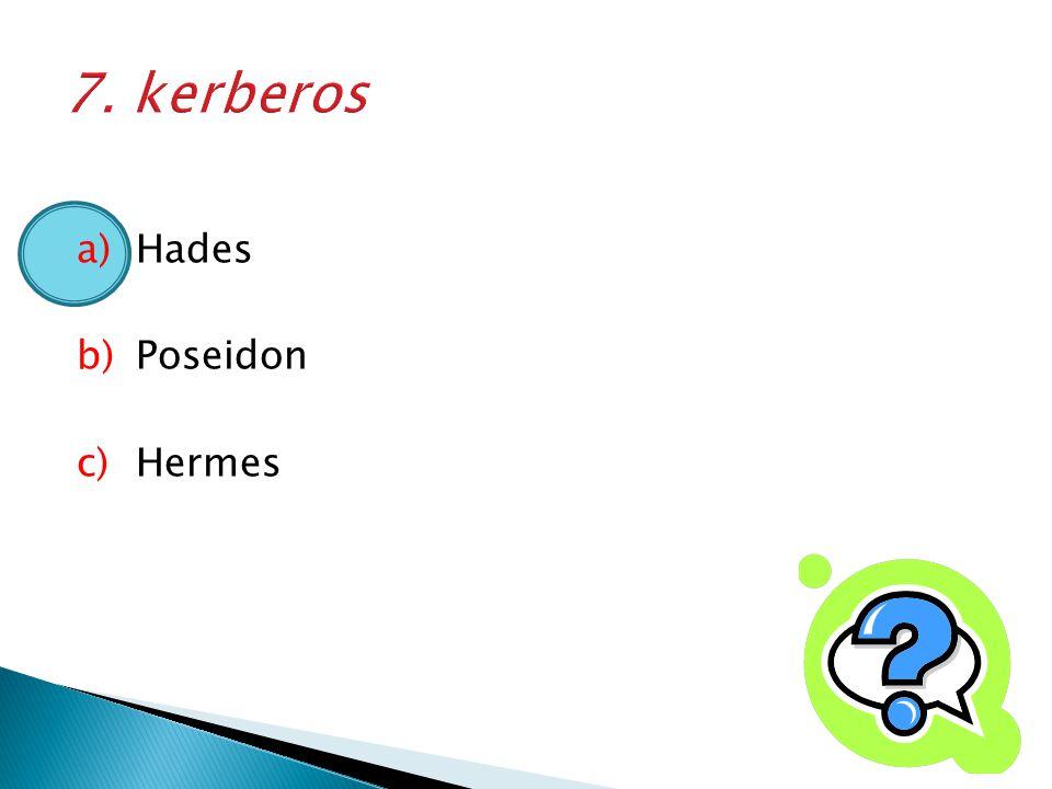 a)Hades b)Poseidon c)Hermes