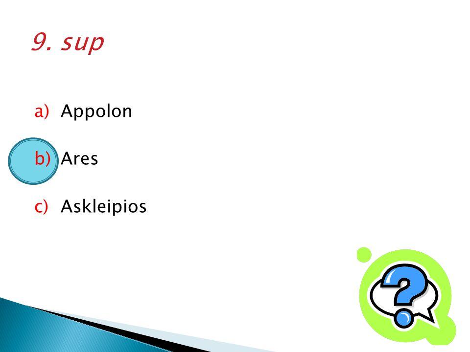 a)Appolon b)Ares c)Askleipios