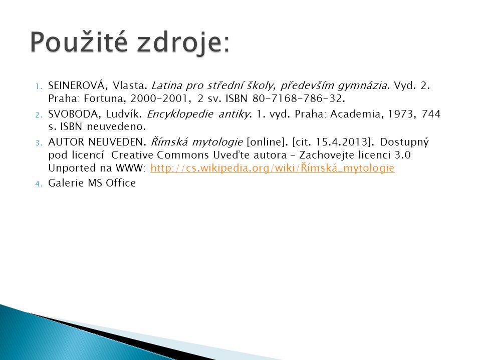 1. SEINEROVÁ, Vlasta. Latina pro střední školy, především gymnázia. Vyd. 2. Praha: Fortuna, 2000-2001, 2 sv. ISBN 80-7168-786-32. 2. SVOBODA, Ludvík.