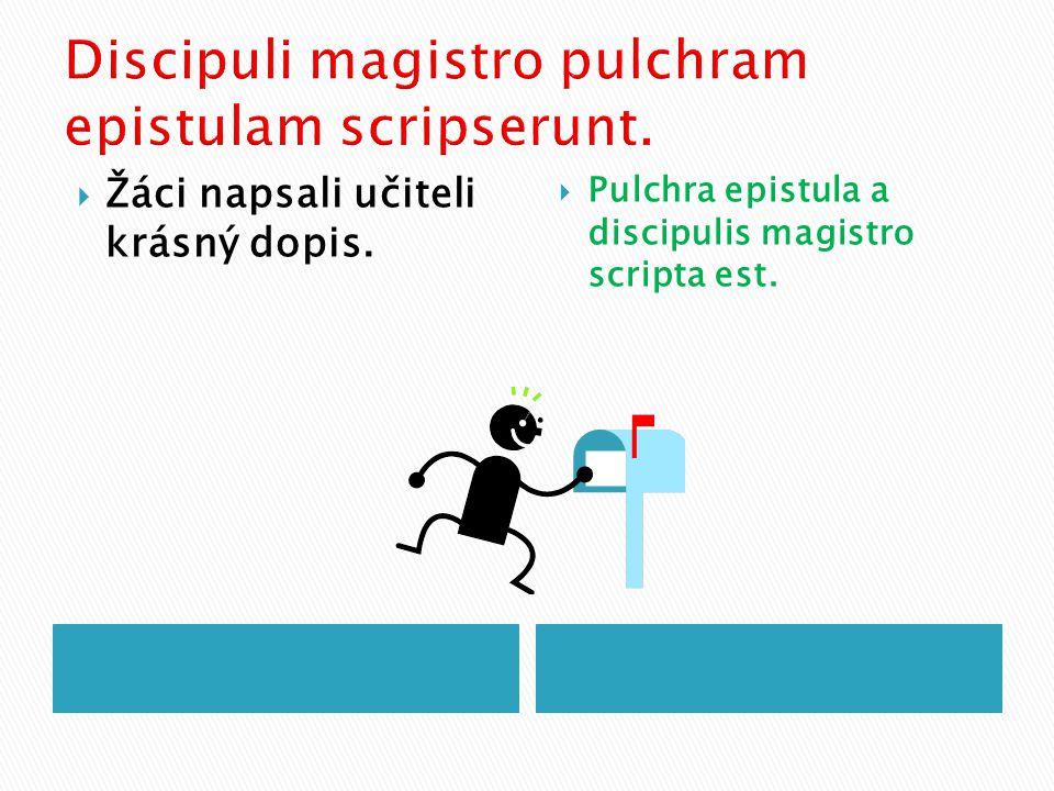  Žáci napsali učiteli krásný dopis.  Pulchra epistula a discipulis magistro scripta est.