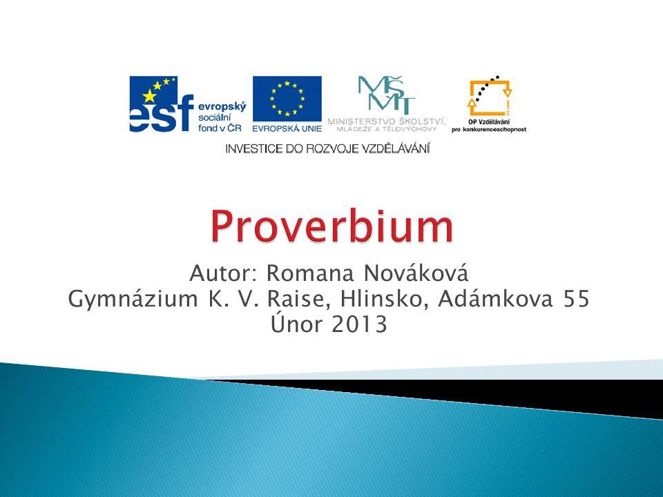 Autor: Romana Nováková Gymnázium K. V. Raise, Hlinsko, Adámkova 55 Únor 2013