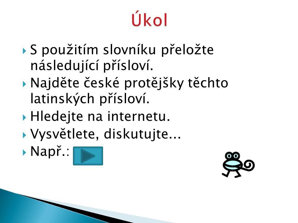  S použitím slovníku přeložte následující přísloví.