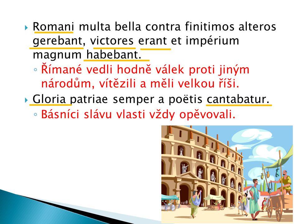  Romani multa bella contra finitimos alteros gerebant, victores erant et impérium magnum habebant.