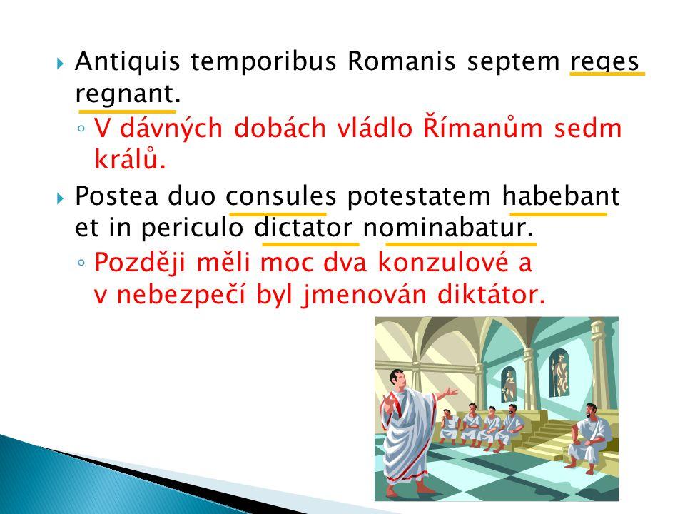  Antiquis temporibus Romanis septem reges regnant.