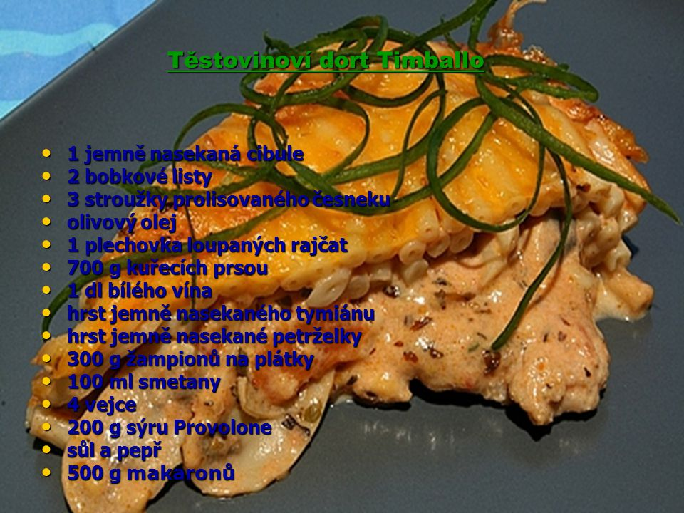 Těstovinoví dort Timballo 1 jemně nasekaná cibule 1 jemně nasekaná cibule 2 bobkové listy 2 bobkové listy 3 stroužky prolisovaného česneku 3 stroužky