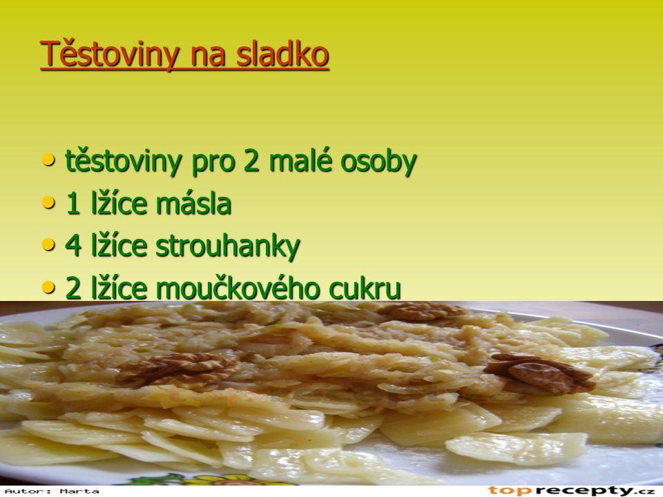 Těstoviny na sladko těstoviny pro 2 malé osoby těstoviny pro 2 malé osoby 1 lžíce másla 1 lžíce másla 4 lžíce strouhanky 4 lžíce strouhanky 2 lžíce mo