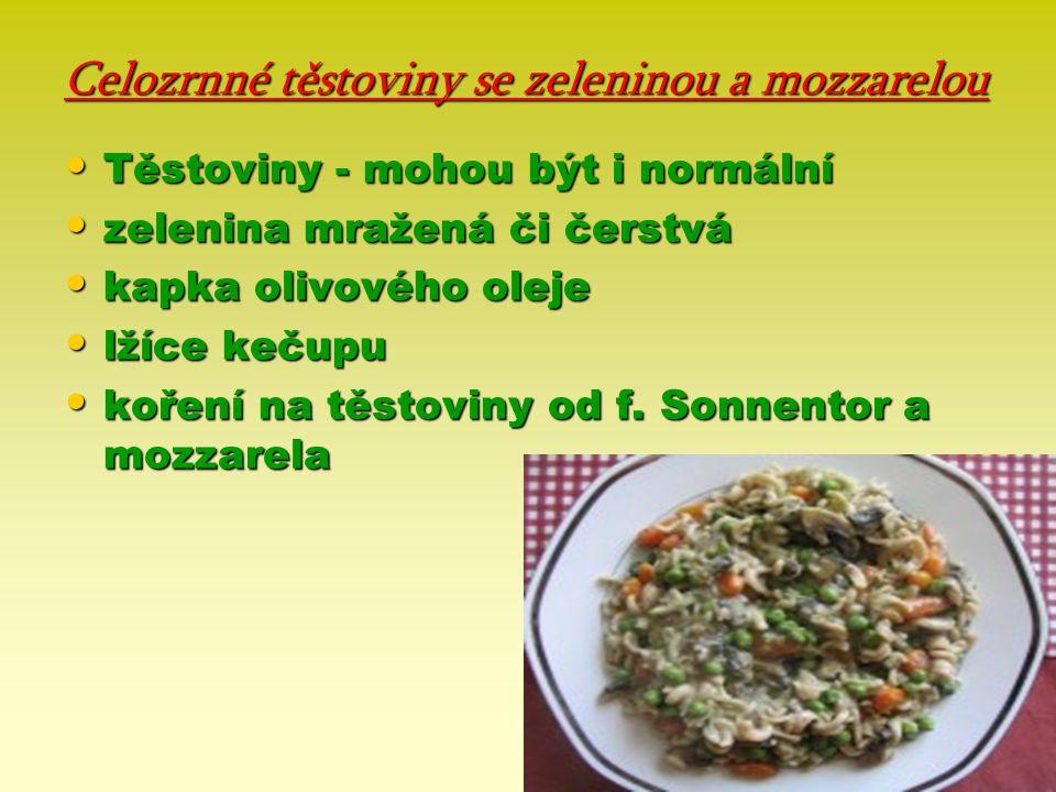 Celozrnné těstoviny se zeleninou a mozzarelou Těstoviny - mohou být i normální Těstoviny - mohou být i normální zelenina mražená či čerstvá zelenina m