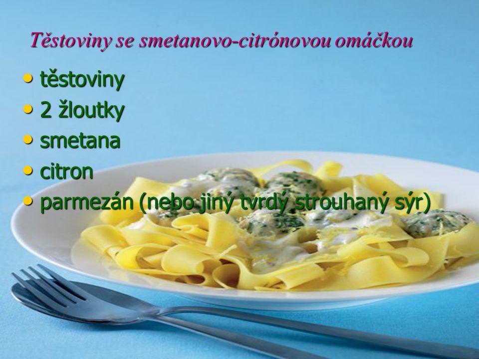 Těstoviny se smetanovo-citrónovou omáčkou těstoviny těstoviny 2 žloutky 2 žloutky smetana smetana citron citron parmezán (nebo jiný tvrdý strouhaný sý