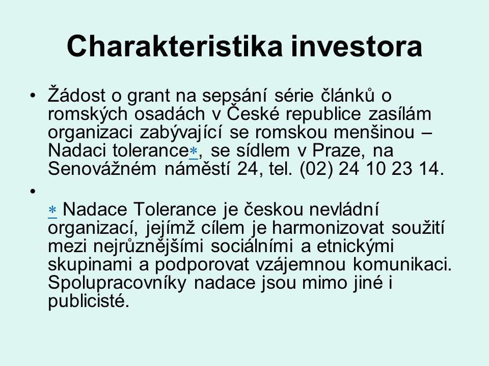 Charakteristika investora Žádost o grant na sepsání série článků o romských osadách v České republice zasílám organizaci zabývající se romskou menšinou – Nadaci tolerance , se sídlem v Praze, na Senovážném náměstí 24, tel.