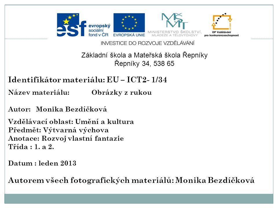 Identifikátor materiálu: EU – ICT2- 1/34 Název materiálu:Obrázky z rukou Autor:Monika Bezdíčková Vzdělávací oblast: Umění a kultura Předmět: Výtvarná