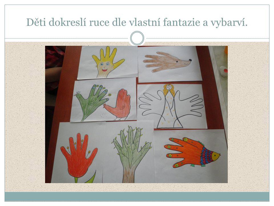 Děti dokreslí ruce dle vlastní fantazie a vybarví.