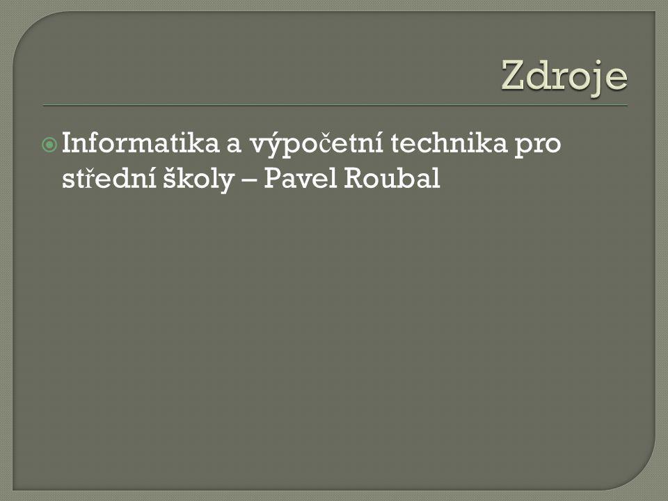  Informatika a výpo č etní technika pro st ř ední školy – Pavel Roubal