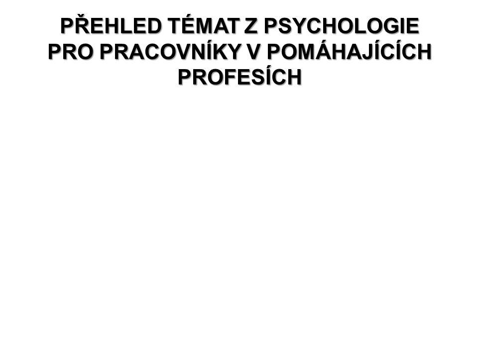 PŘEHLED TÉMAT Z PSYCHOLOGIE PRO PRACOVNÍKY V POMÁHAJÍCÍCH PROFESÍCH
