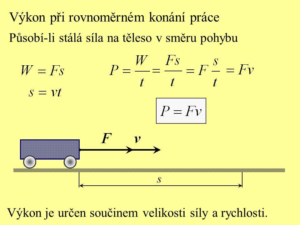 Výkon při rovnoměrném konání práce Působí-li stálá síla na těleso v směru pohybu Výkon je určen součinem velikosti síly a rychlosti.