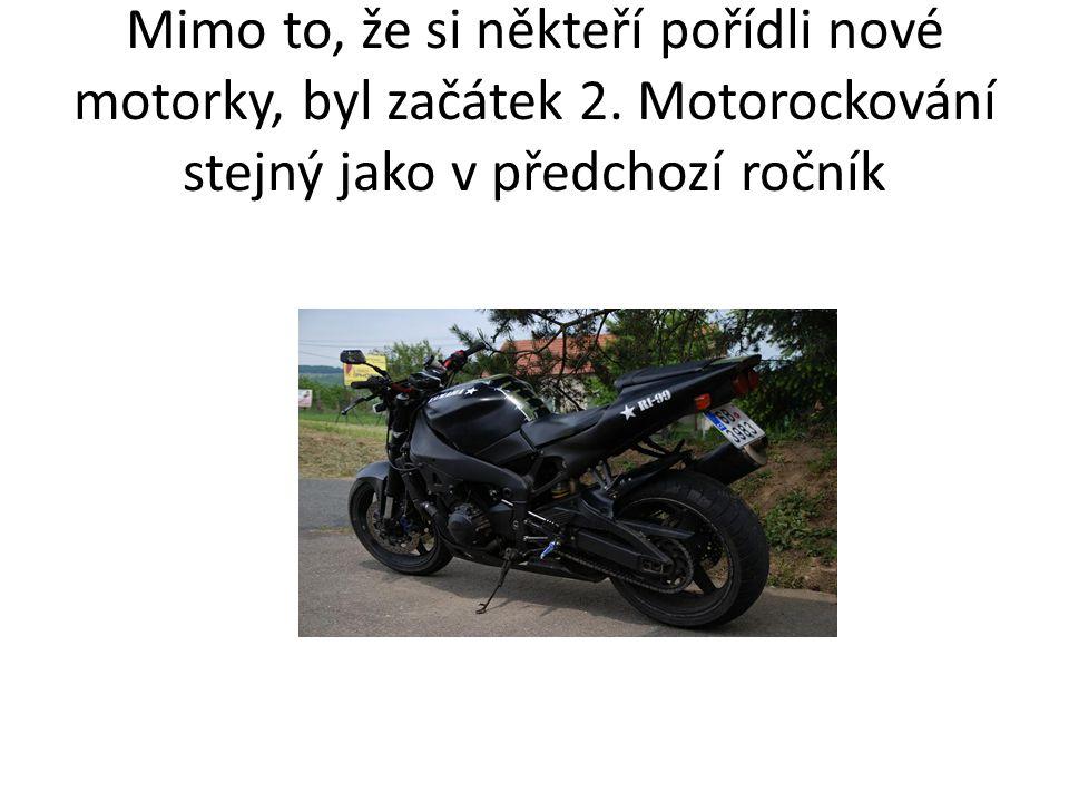Mimo to, že si někteří pořídli nové motorky, byl začátek 2.