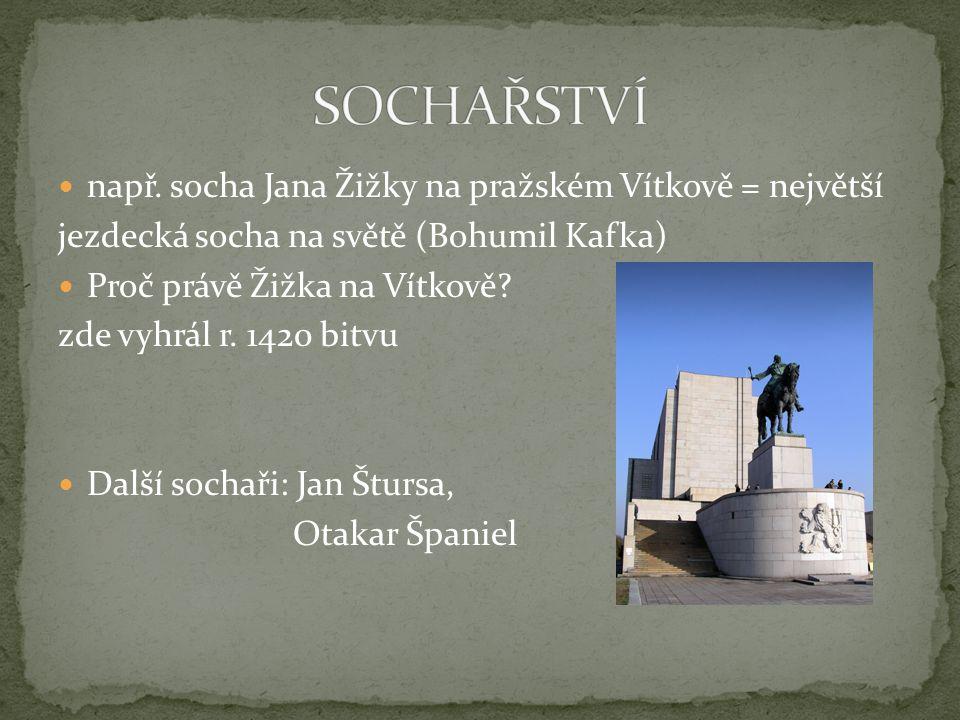 např. socha Jana Žižky na pražském Vítkově = největší jezdecká socha na světě (Bohumil Kafka) Proč právě Žižka na Vítkově? zde vyhrál r. 1420 bitvu Da