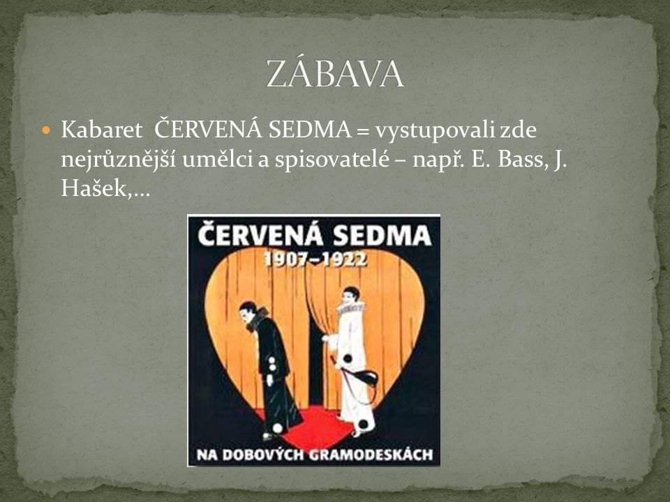 Kabaret ČERVENÁ SEDMA = vystupovali zde nejrůznější umělci a spisovatelé – např. E. Bass, J. Hašek,…