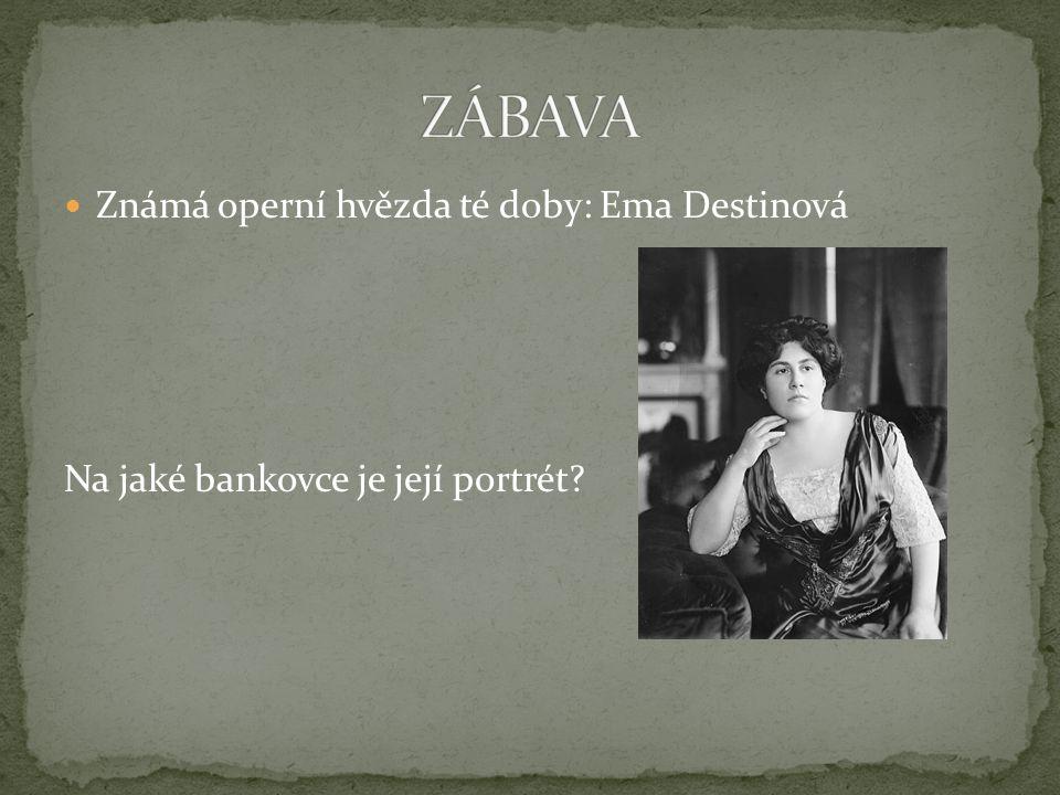 Známá operní hvězda té doby: Ema Destinová Na jaké bankovce je její portrét?