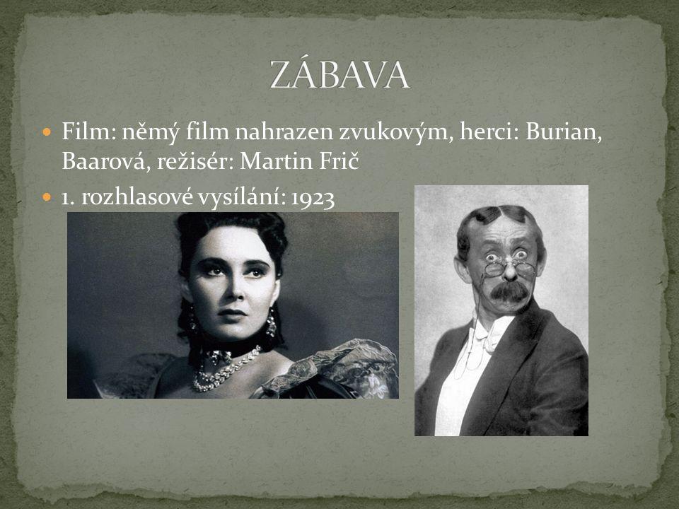 Film: němý film nahrazen zvukovým, herci: Burian, Baarová, režisér: Martin Frič 1. rozhlasové vysílání: 1923