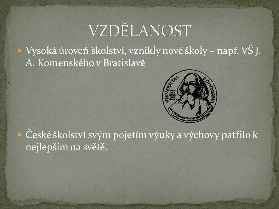 Vysoká úroveň školství, vznikly nové školy – např. VŠ J. A. Komenského v Bratislavě České školství svým pojetím výuky a výchovy patřilo k nejlepším na
