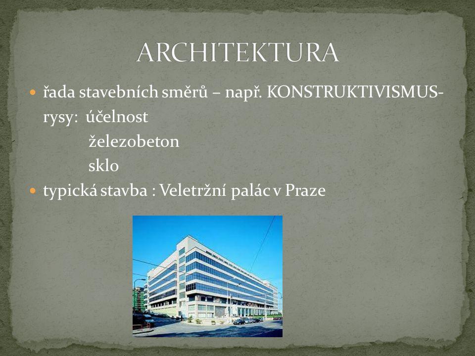 řada stavebních směrů – např. KONSTRUKTIVISMUS- rysy: účelnost železobeton sklo typická stavba : Veletržní palác v Praze