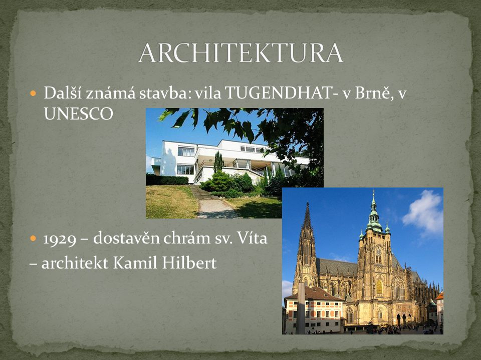 Další známá stavba: vila TUGENDHAT- v Brně, v UNESCO 1929 – dostavěn chrám sv. Víta – architekt Kamil Hilbert