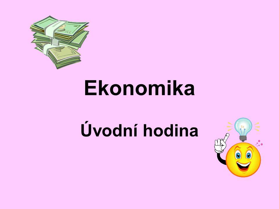 Ekonomika Úvodní hodina