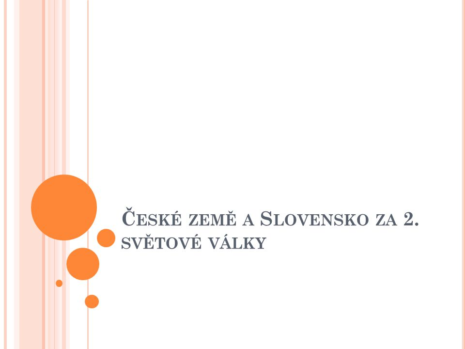 Č ESKÉ ZEMĚ A S LOVENSKO ZA 2. SVĚTOVÉ VÁLKY