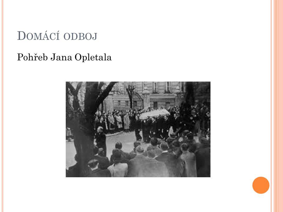 D OMÁCÍ ODBOJ Pohřeb Jana Opletala