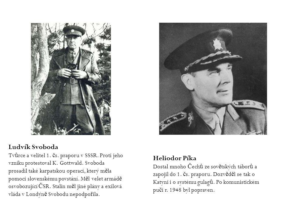 Ludvík Svoboda Tv ů rce a velitel 1. č s. praporu v SSSR. Proti jeho vzniku protestoval K. Gottwald. Svoboda prosadil také karpatskou operaci, který m