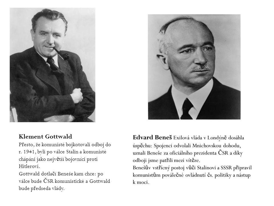 Klement Gottwald P ř esto, že komunisté bojkotovali odboj do r. 1941, byli po válce Stalin a komunisté chápáni jako nejv ě tší bojovníci proti Hitlero