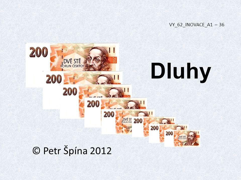 Dluhy © Petr Špína 2012 VY_62_INOVACE_A1 – 36