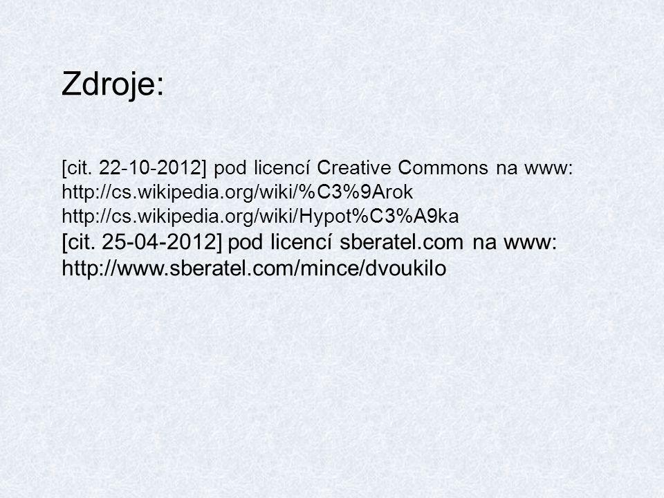 Zdroje: [cit. 22-10-2012] pod licencí Creative Commons na www: http://cs.wikipedia.org/wiki/%C3%9Arok http://cs.wikipedia.org/wiki/Hypot%C3%A9ka [cit.