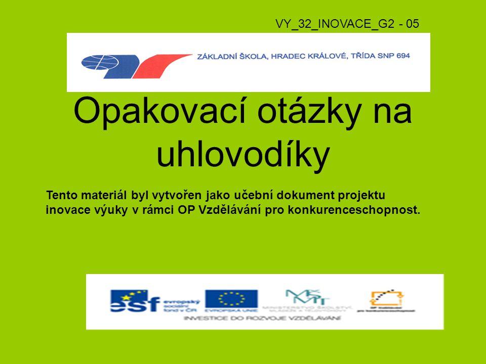 Opakovací otázky na uhlovodíky Tento materiál byl vytvořen jako učební dokument projektu inovace výuky v rámci OP Vzdělávání pro konkurenceschopnost.
