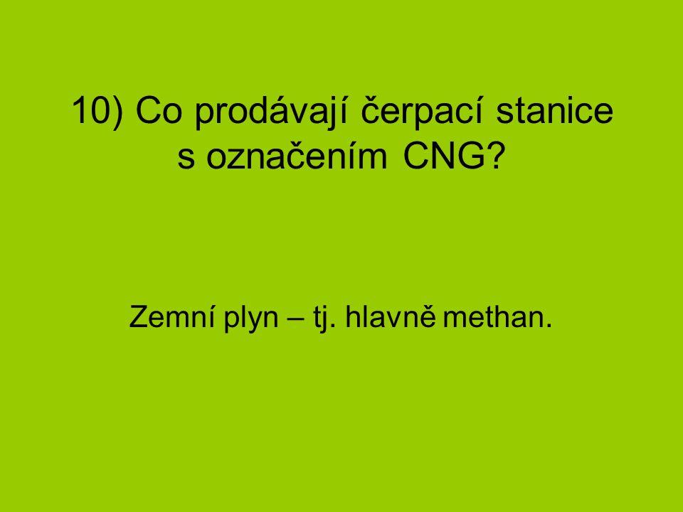 10) Co prodávají čerpací stanice s označením CNG? Zemní plyn – tj. hlavně methan.