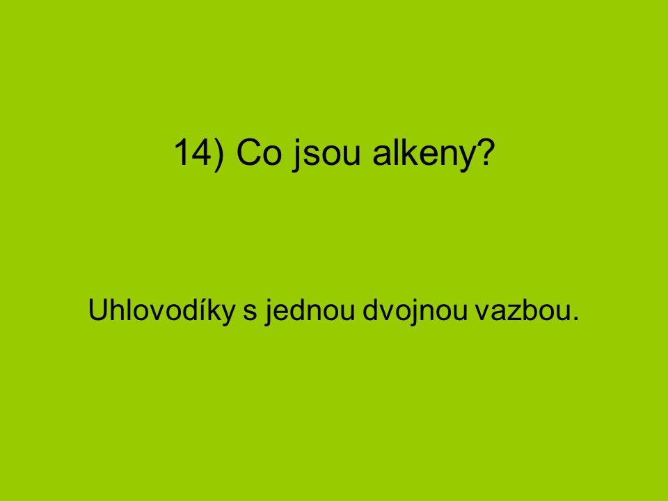 14) Co jsou alkeny? Uhlovodíky s jednou dvojnou vazbou.