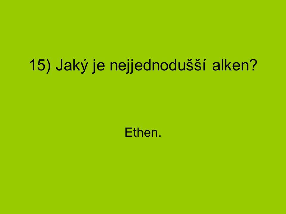 16) Jaký má druhý název? Ethylen.