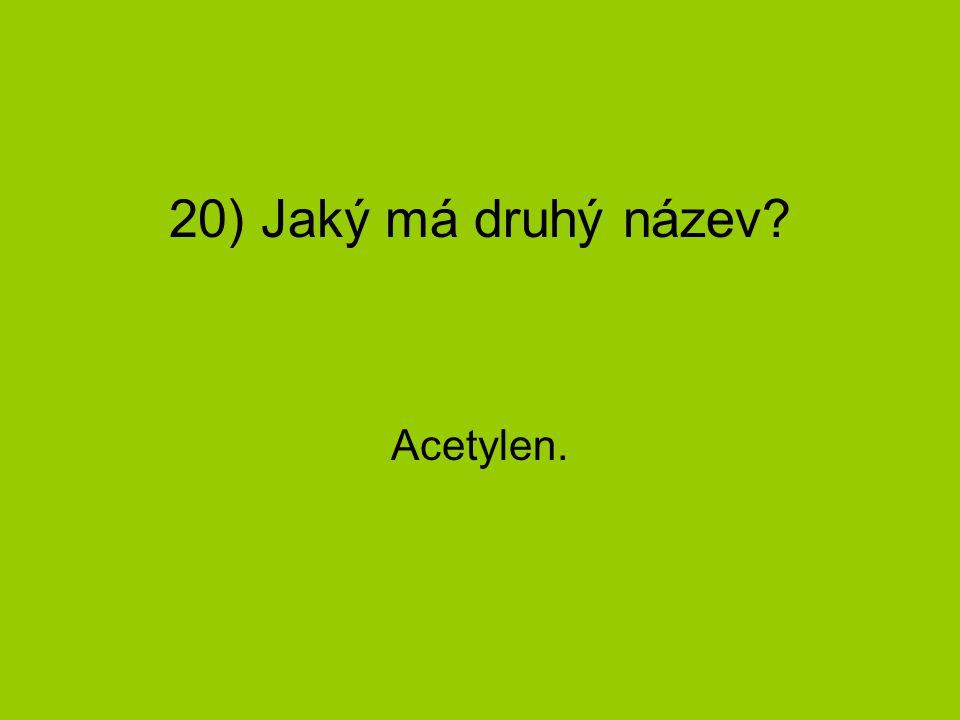 20) Jaký má druhý název? Acetylen.