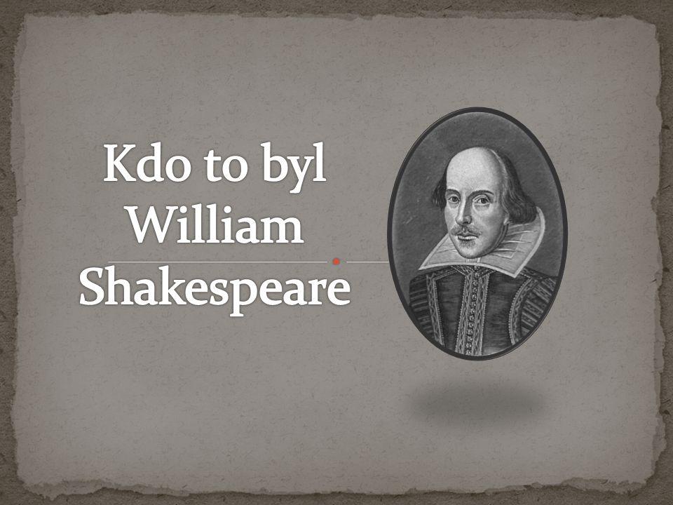 William Shakespeare byl významný anglický básník a dramatik z Anglie.