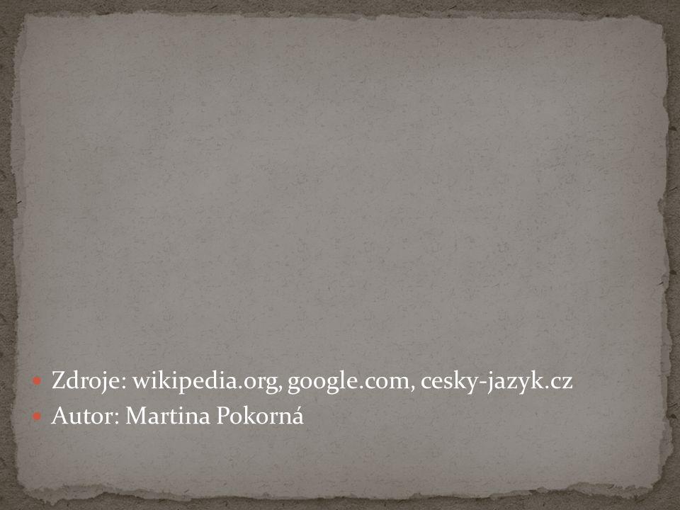 Zdroje: wikipedia.org, google.com, cesky-jazyk.cz Autor: Martina Pokorná