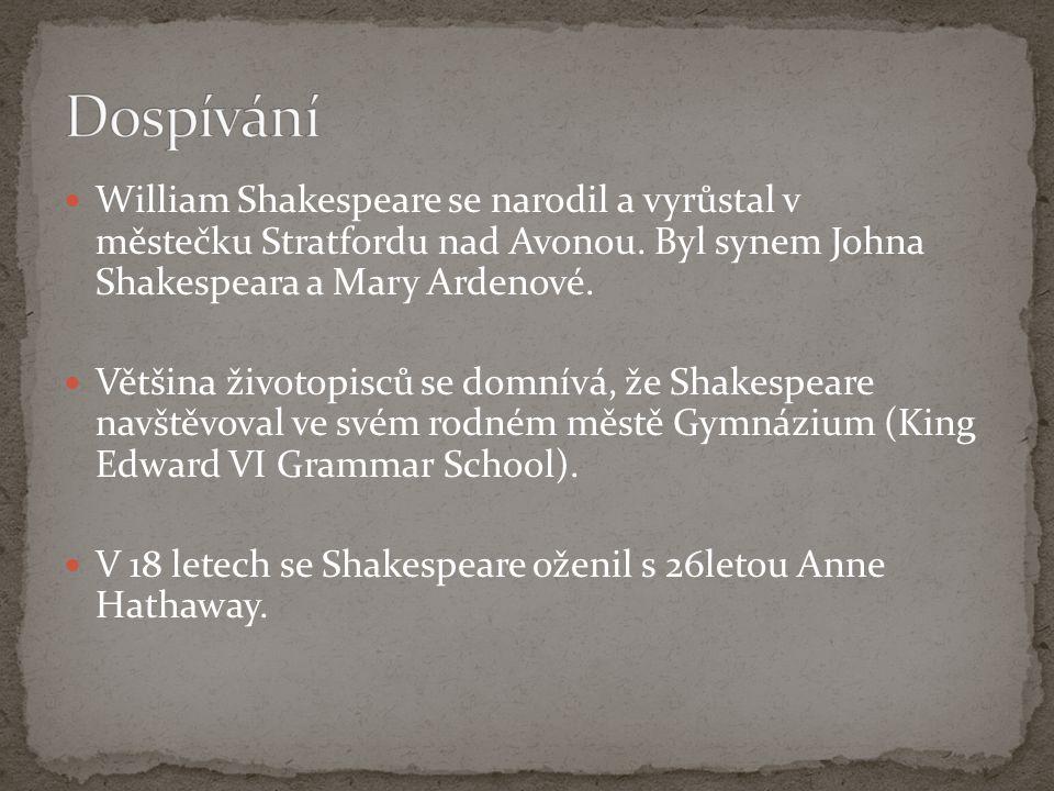 William Shakespeare se narodil a vyrůstal v městečku Stratfordu nad Avonou. Byl synem Johna Shakespeara a Mary Ardenové. Většina životopisců se domnív
