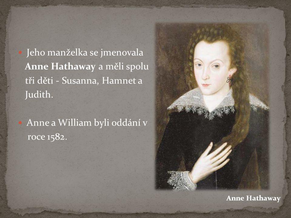Jeho manželka se jmenovala Anne Hathaway a měli spolu tři děti - Susanna, Hamnet a Judith. Anne a William byli oddání v roce 1582. Anne Hathaway