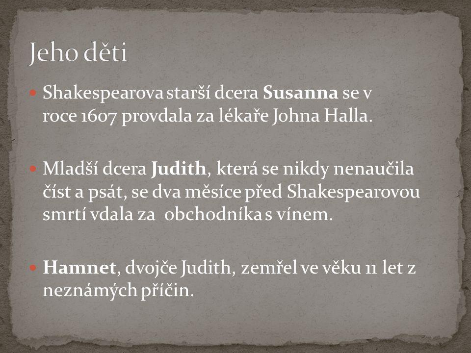 Shakespearova starší dcera Susanna se v roce 1607 provdala za lékaře Johna Halla. Mladší dcera Judith, která se nikdy nenaučila číst a psát, se dva mě