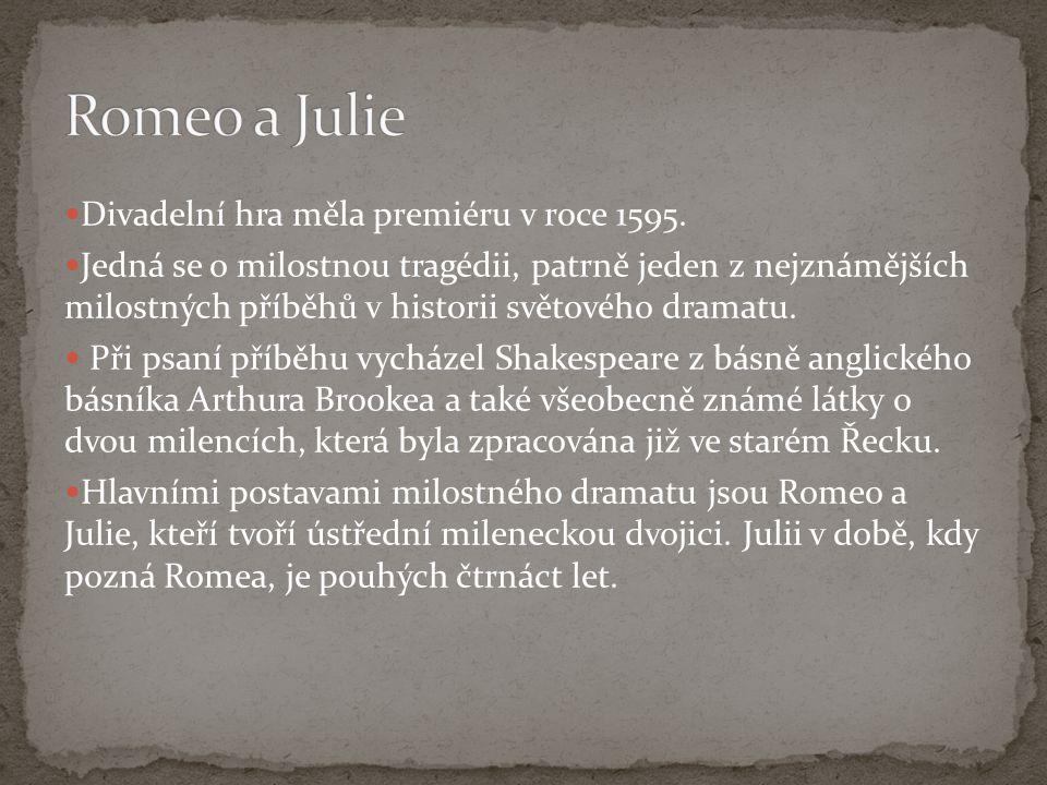 Divadelní hra měla premiéru v roce 1595. Jedná se o milostnou tragédii, patrně jeden z nejznámějších milostných příběhů v historii světového dramatu.