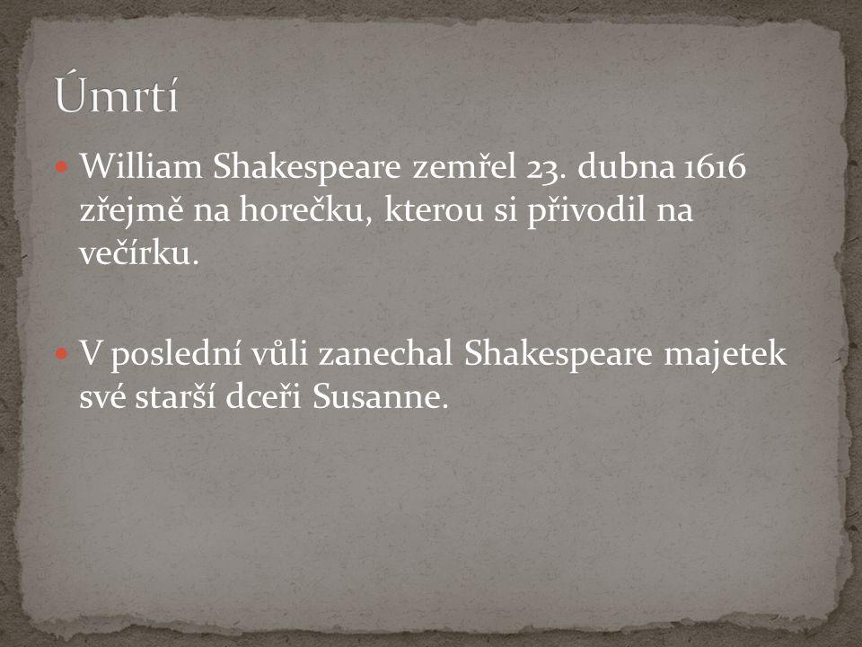 William Shakespeare zemřel 23. dubna 1616 zřejmě na horečku, kterou si přivodil na večírku. V poslední vůli zanechal Shakespeare majetek své starší dc