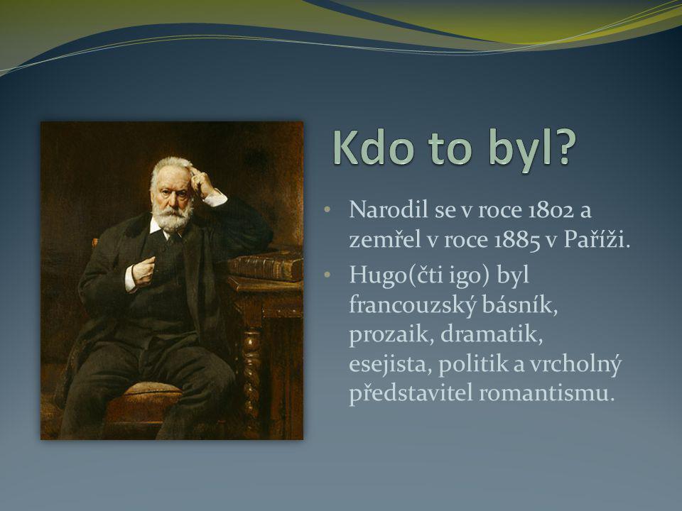 Narodil se v roce 1802 a zemřel v roce 1885 v Paříži. Hugo(čti igo) byl francouzský básník, prozaik, dramatik, esejista, politik a vrcholný představit