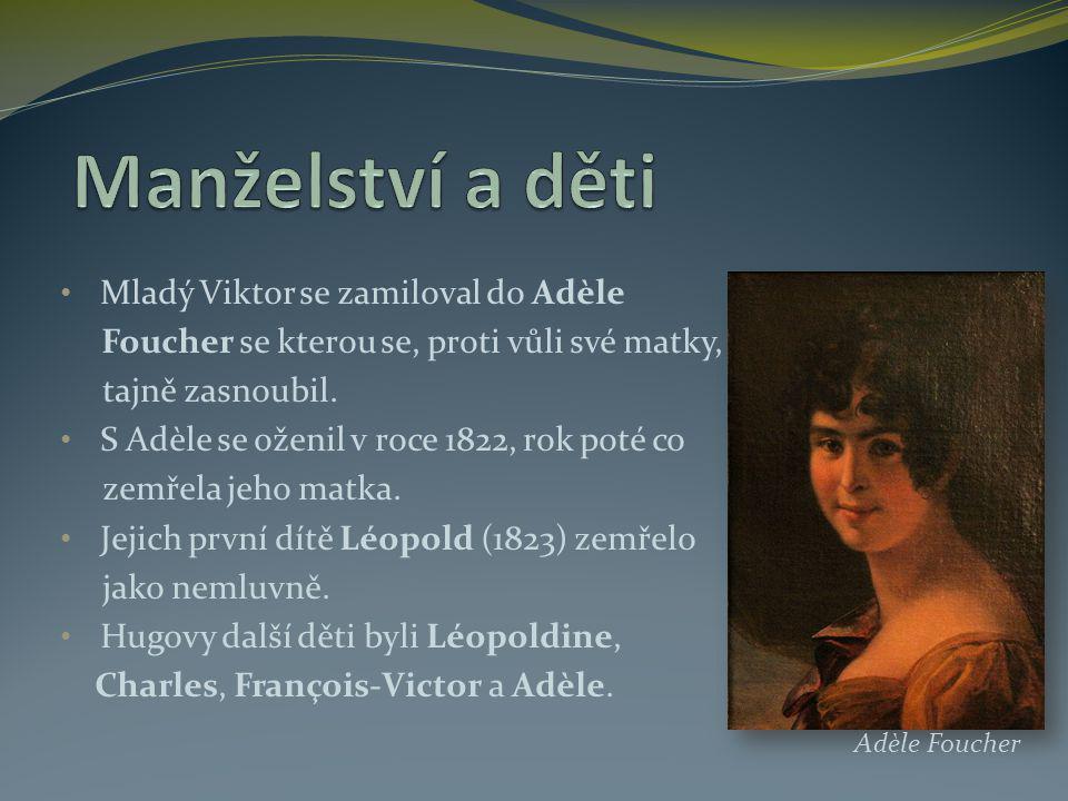 Mladý Viktor se zamiloval do Adèle Foucher se kterou se, proti vůli své matky, tajně zasnoubil. S Adèle se oženil v roce 1822, rok poté co zemřela jeh