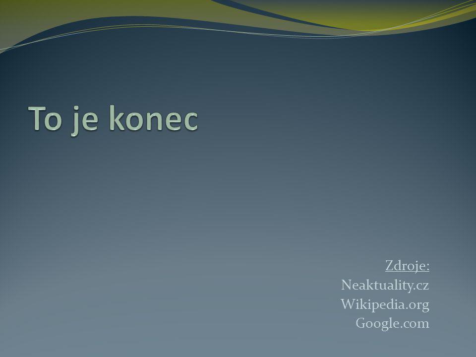 Zdroje: Neaktuality.cz Wikipedia.org Google.com